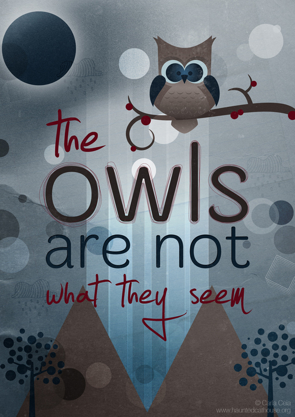 The Owls Are Not What They Seem Submitted by Haunted Cathouse